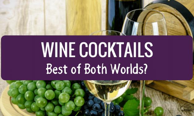 Wine Cocktails – Best of Both Worlds?