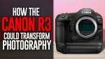 La Canon R3 ha il potenziale per trasformare la fotografia