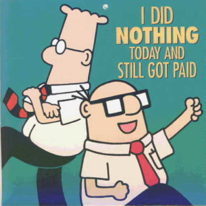 Dilbert's material is based on the dis-engaged worker.