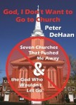 God I Don't Want to Go to Church: Seven Churches that Pushed Me Away and the God Who Won't Let Go, by Peter DeHaan