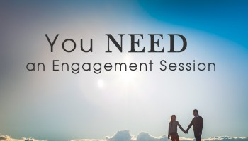 Why You NEED An Engagement Session