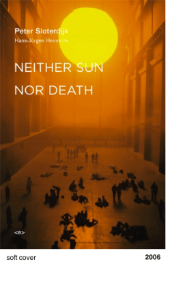 Neither Sun Nor Death - Peter Sloterdijk