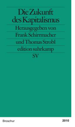 Die Zukunft des Kapitalismus - Hg. Frank Schirrmacher und Thomas Strobl