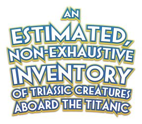 An Estimated, Non-Exhaustive Inventory of Triassic Creatures Aboard the Titanic