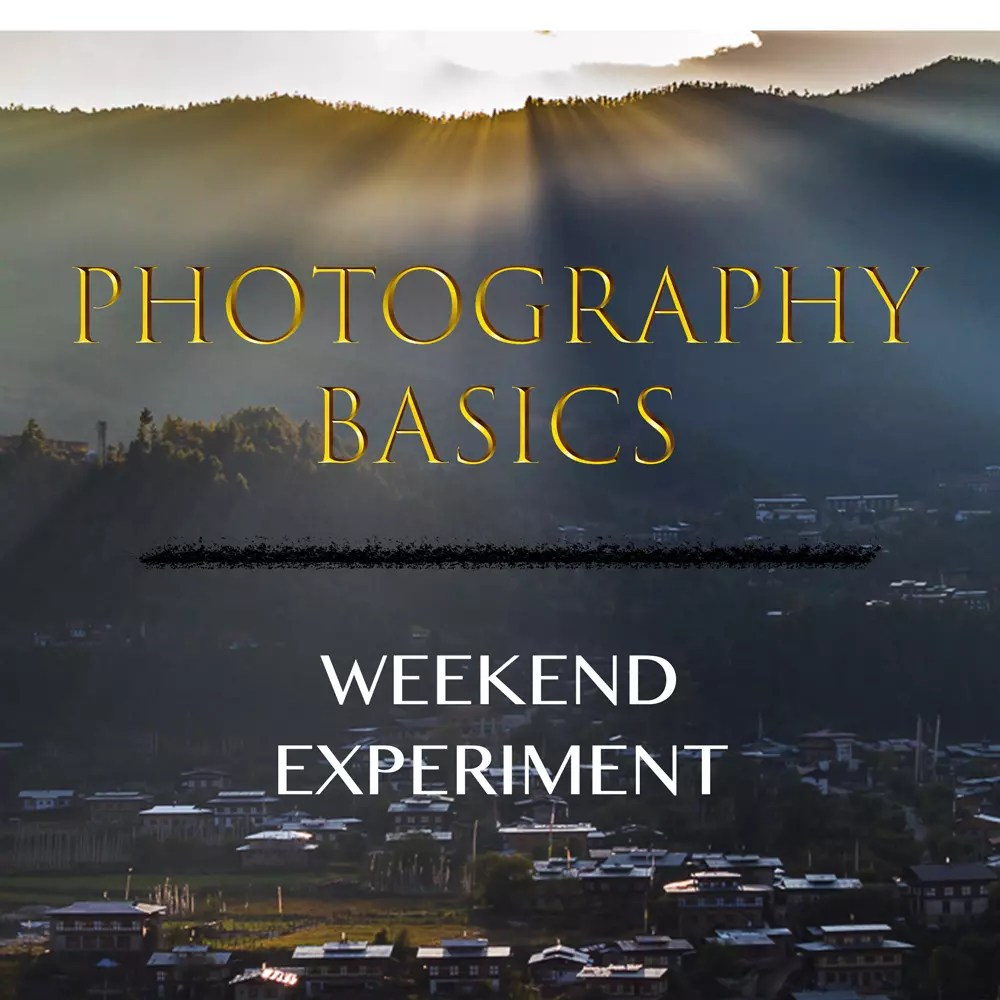 Photography Basics - Weekend Experiment