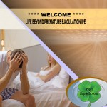 WELCOME LIFE BEYOND PREMATURE EJACULATION (PE)