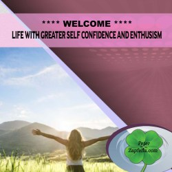 WELCOME LIFE WITH GREATER SELF CONFIDENCE AND ENTHUSISM