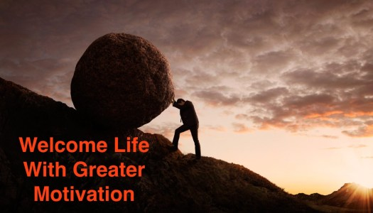 Welcome Life With Greater Motivation