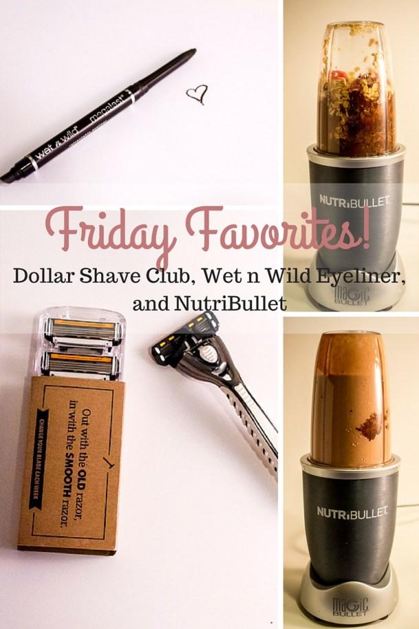 Friday Favorites: DSC, Wet n Wild Eyeliner, & NutriBullet