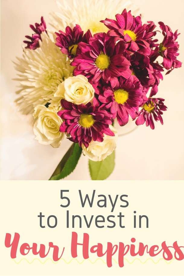 5 Ways to Invest in Your Happiness