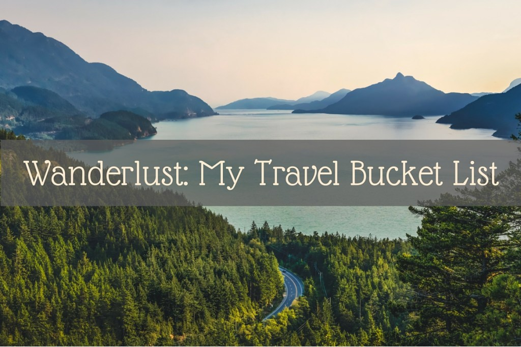 Wanderlust: My Travel Bucket List