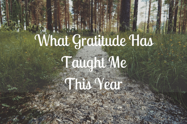 What Gratitude Has Taught Me This Year
