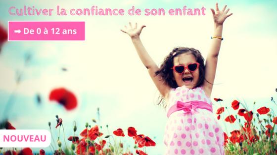 Cultiver et donner confiance en soi à son enfant de 0 à 12 ans