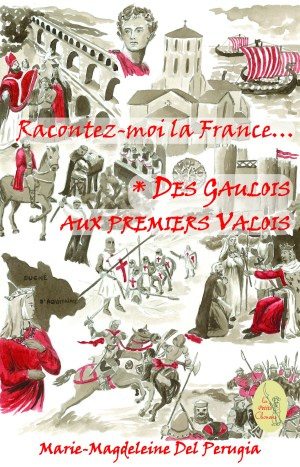 Racontez-moi la France… T01 : Des Gaulois aux premiers Valois