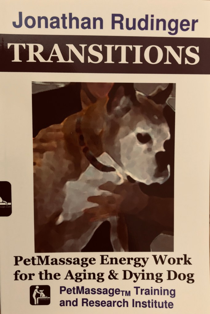 TRANSITIONS: PetMassage Energy Work for the Aging and Dying Dog ·  PetMassage™ Training and Research Institute