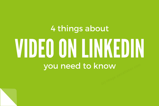 4 Things you need to know re video on LinkedIn
