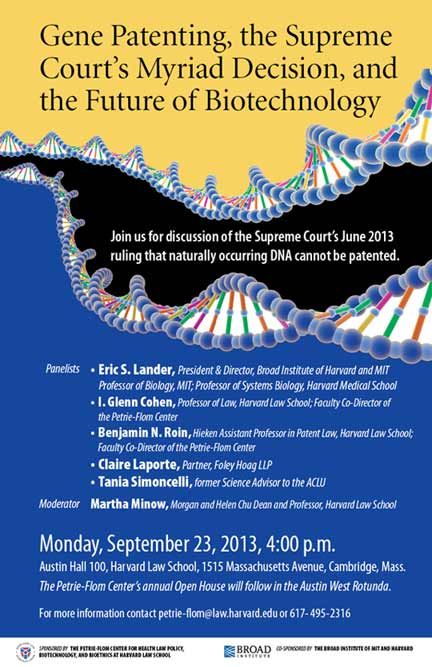 Panel discussion of Supreme Court decision that naturally occurring DNA cannot be patented. Featuring Broad Institute Director Eric Lander. Monday, September 23, 2013, 4:00pm, Austin Hall 100, Harvard Law School.