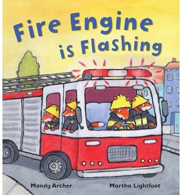 Fire Engine is Flashing by Mandy Archer and Martha Lightfoot