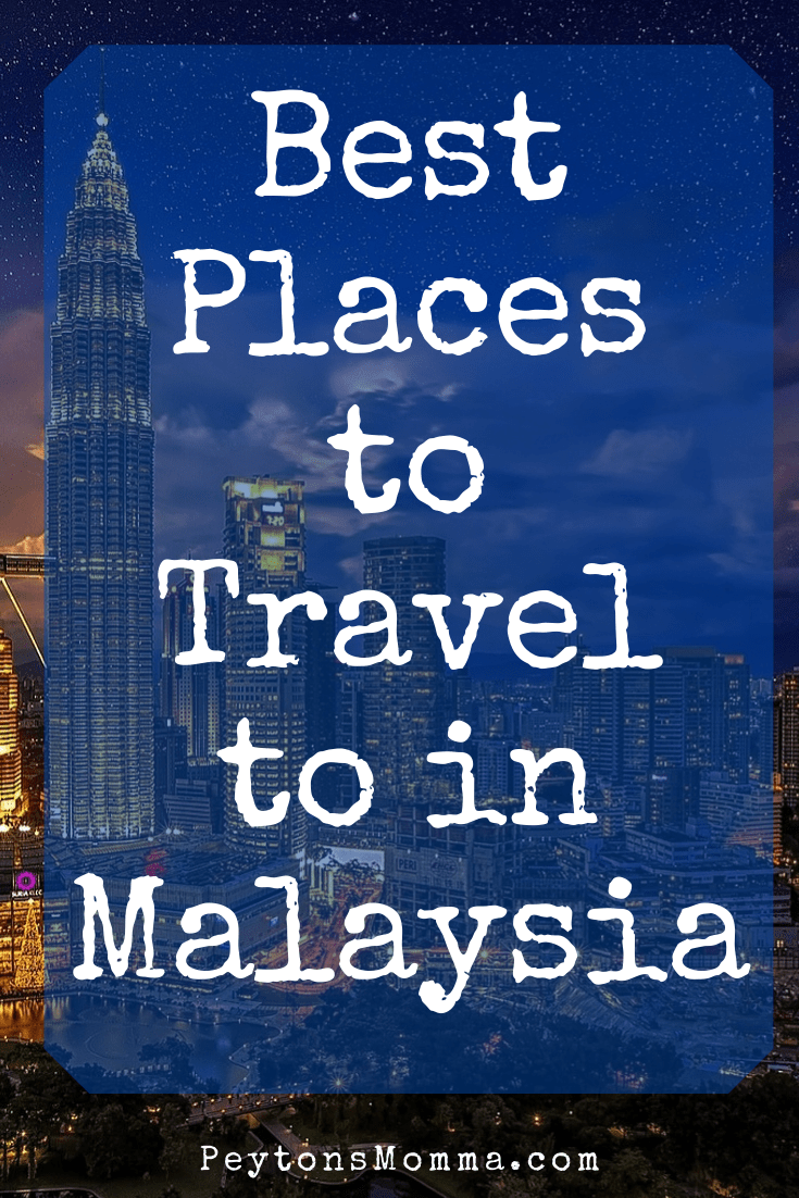 Best Places to Travel to in Malaysia - Peyton's Momma™