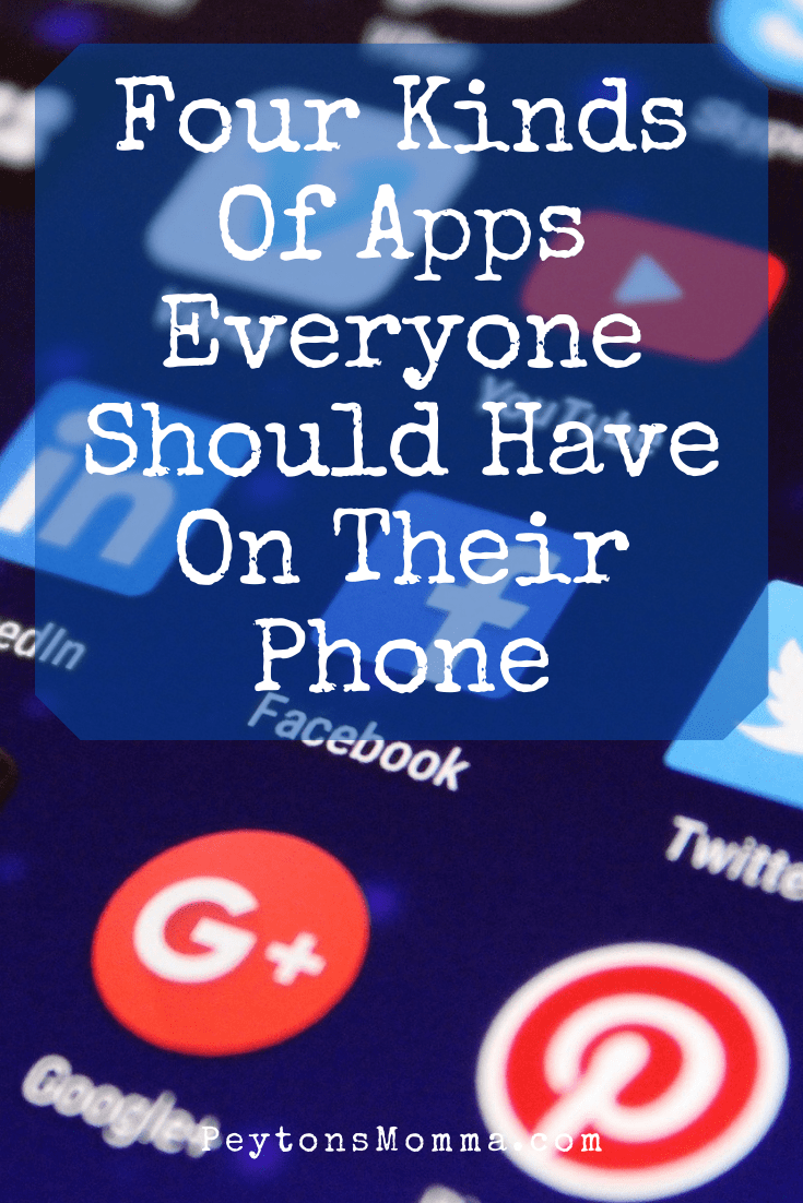 Four Kinds Of Apps Everyone Should Have On Their Phone - Peyton's Momma™