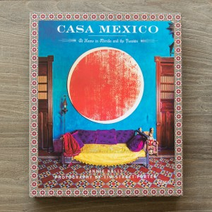 Casa Mexico: At Home in Merida and the Yucatan Written by Annie Kelly, Photographed by Tim Street-Porter