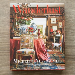 Wanderlust: Interiors That Bring the World Home Written by Michelle Nussbaumer, Foreword by Hutton Wilkinson