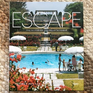 Escape: The Heyday of Caribbean Glamour Written by Hermes Mallea