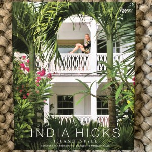 Island Style Written by India Hicks, Foreword by HRH The Prince of Wales