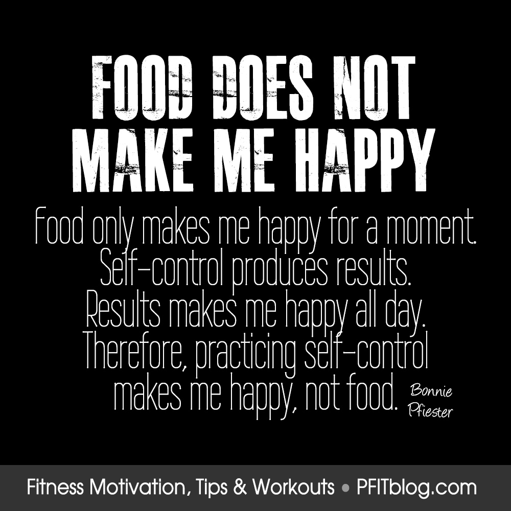 Self Control Quotes: Does Food Really Make You Happy? » PfitBlog