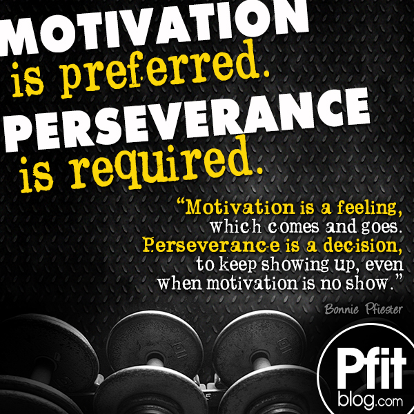 Motivational Quotes Perseverance: 5 Ways To Stay Motivated » PfitBlog