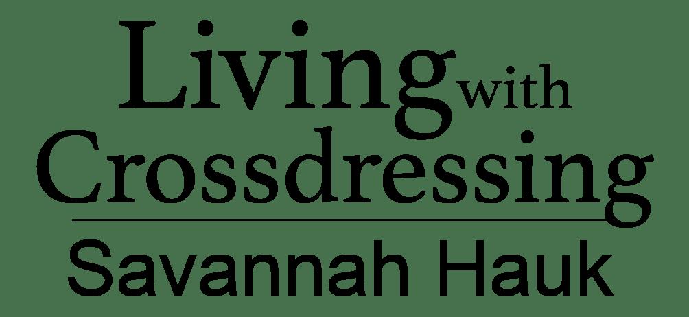 Living with Crossdressing by Savannah Hauk
