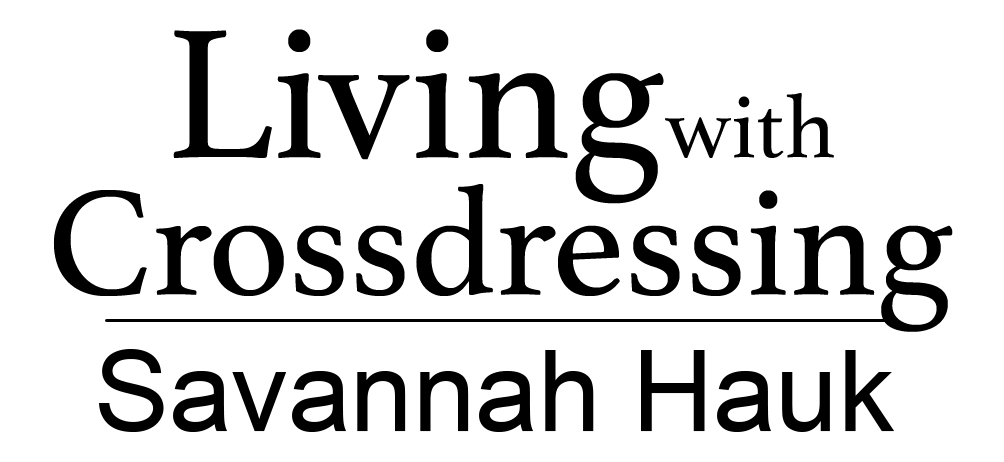 Living with Crossdressing by Savannah Hauk