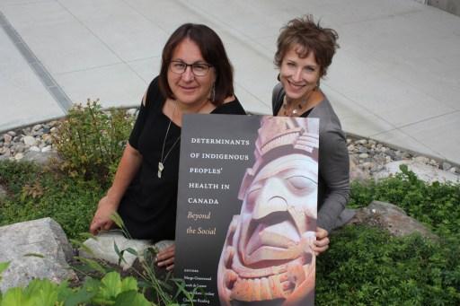 Dr. Margo Greenwood (left) and Dr. Sarah de Leeuw. Photo courtesy of UNBC