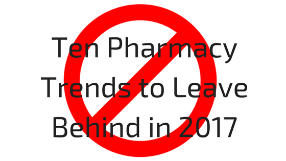 Ten Pharmacy Trends to Leave Behind in 2017