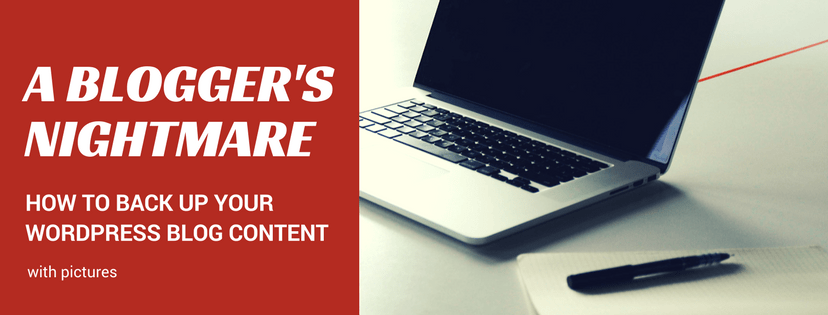 A Blogger's Nightmare|| How To Back Up Your WordPress Blog Content