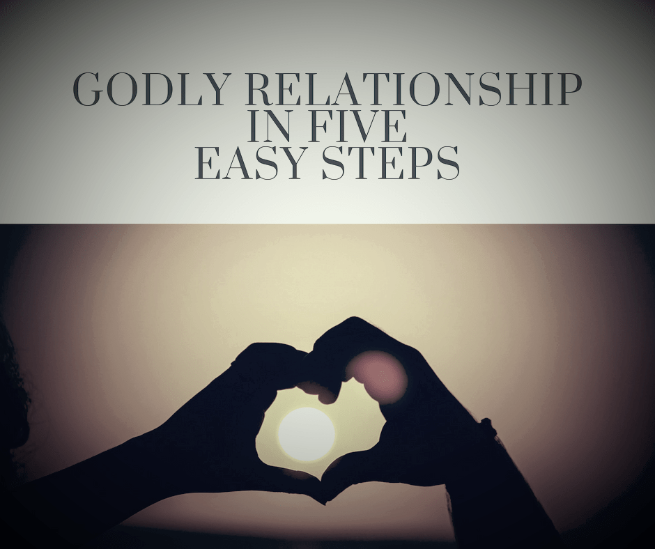 Godly Relationship In 5 Easy Steps.