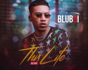 Bluboi This Life Ile Aye 1