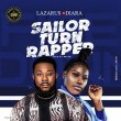 "MP3: Lazarus – ""Sailor Turn Rapper"" ft. Diara"