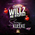 Willz Mr Nyopole – Sininga Kuleke