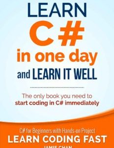 Learn C# in One Day and Learn It Well: C# for Beginners