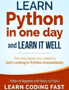 Learn Python in One Day and Learn It Well: Python for Beginners