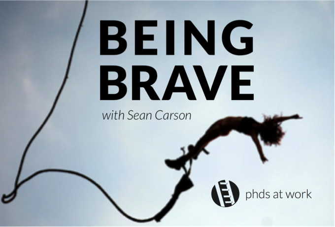 PhDs 001 Being Brave - with Sean Carson