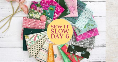 Sew It Slow Day 6