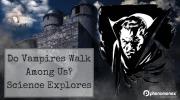 Do Vampires REALLY Walk Among Us?