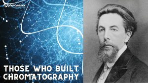 The People Who Shaped Chromatography – Mikhail Tsvet