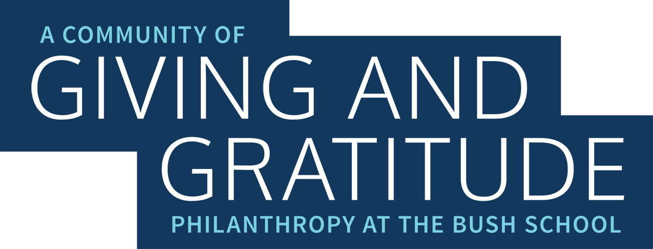 A Community of Giving and Gratitude Philanthropy at The Bush School