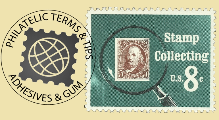 Philatelic Terms & Tips #2: Adhesives