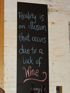 Wine Truth: Reality is an illusion that occurs due to a lack of wine