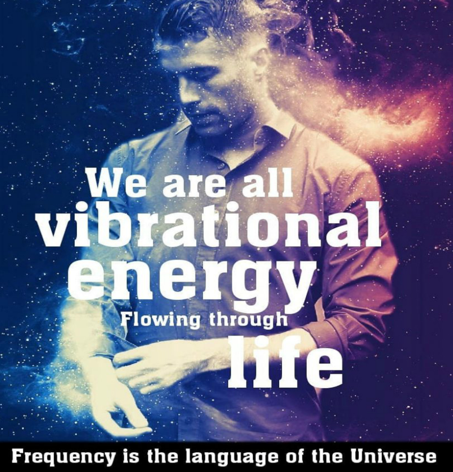We Are All Vibrational Energy Flowing Through Life