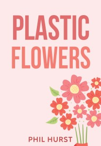 Cover for Plastic flowers, a play by Phil Hurst